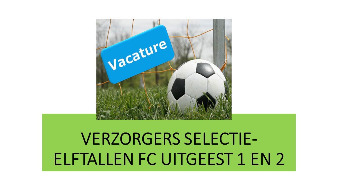 VACATURE: VERZORGERS SELECTIE-ELFTALLEN FC UITGEEST 1 EN 2